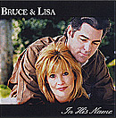 In His Name, by Bruce & Lisa